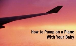 how-to-pump-on-plane-with-your-baby