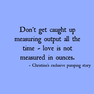 Christina's Exclusive Pumping Story: Love Is Not Measured in Ounces