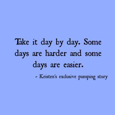 Kristen's Exclusive Pumping Story: Take It Day by Day