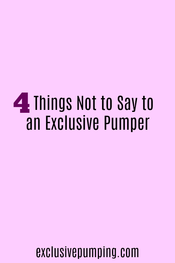 Four things not to say to an exclusive pumper