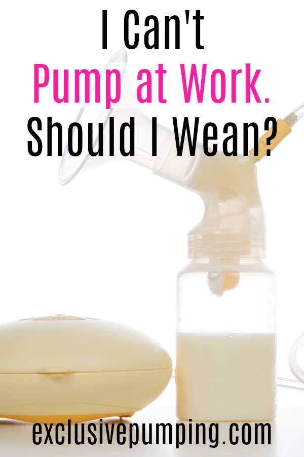 I Can't Pump at Work. Should I Wean?